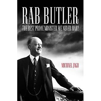Rab Butler - den bästa premiärminister vi aldrig haft? av Michael Jago - 9