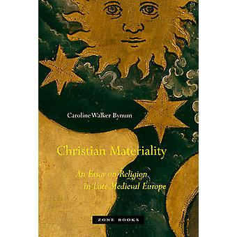 Christian Materiality - An Essay on Religion in Late Medieval Europe b