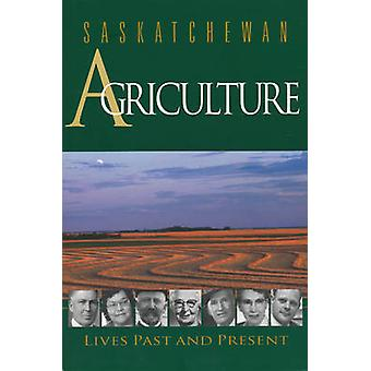 Saskatchewan Agriculture - Lives Past and Present by Lisa Lynne Dale-B