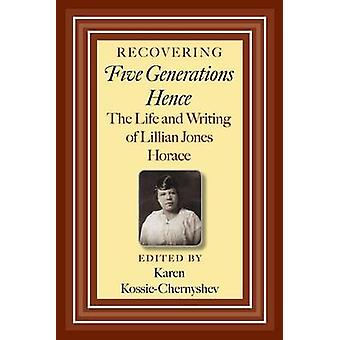 Recovering Five Generations Hence - The Life and Writing of Lillian Jo