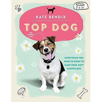 Top Dog - tout que vous devez savoir pour faire votre Mutt merveilleux par