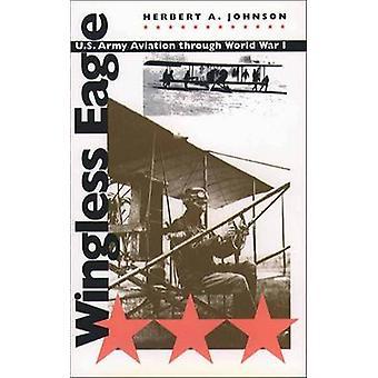 Wingless Adler - US Army Aviation durch ersten Weltkrieg (1. neue Edition