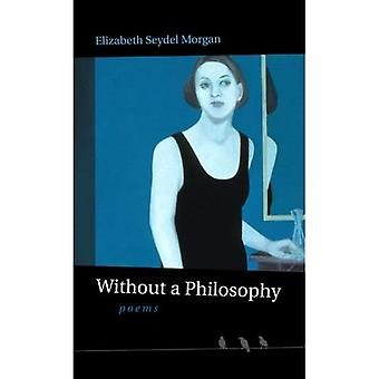 Without a Philosophy: Poems