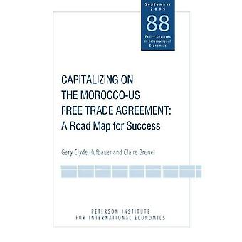 Capitalizing on the Morocco-US Free Trade Agreement: A Road Map for Success (Policy Analyses in International Economics)