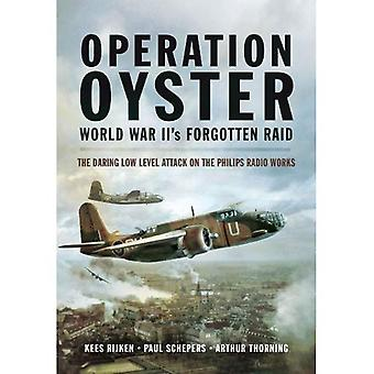 Operation Oyster: WW II's Forgotten Raid - The Daring Low Level Attack on the Philips Radio Works