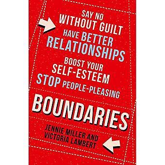 Grenzen: Sage Nein ohne Schuld, haben bessere Beziehungen, Ihr Selbstwertgefühl zu steigern, aufhören, Menschen zu gefallen