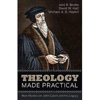 Theology Made Practical: New Studies on John Calvin� and His Legacy
