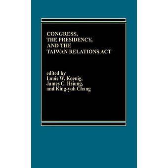 O Congresso, a Presidência e as relações de Taiwan agir por Koenig & Louis W.