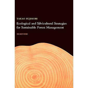 Ekologiska och Skogsvårds strategier för hållbart skogsbruk av Fujimori & Takao