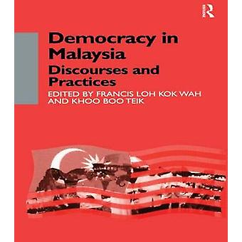 Democracy in Malaysia Discourses and Practices by Wah & Francis Loh Kok