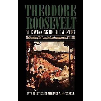 Vinnande av West volymen 3 grundandet av de TransAlleghany Commonwealths 17841790 av Roosevelt & Theodore