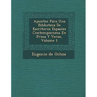 Apuntes Para Una Biblioteca De Escritores Espaoles Contemporneos En Prosa Y Verso Volume 1 by Ochoa & Eugenio de