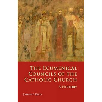Ecumenical Councils of the Catholic Church A History by Kelly & Joseph F