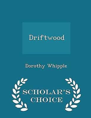 Driftwood  Scholars Choice Edition by Whipple & Dorothy