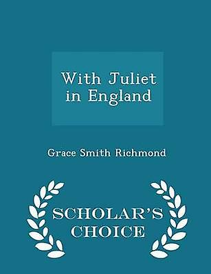 With Juliet in England  Scholars Choice Edition by Richmond & Grace Smith