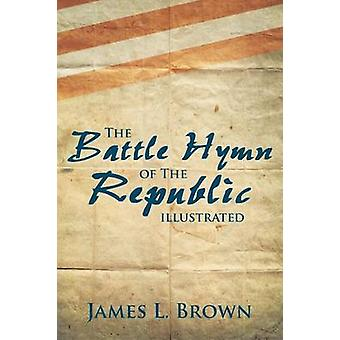 The Battle Hymn of the Republic Illustrated by Brown & James L.