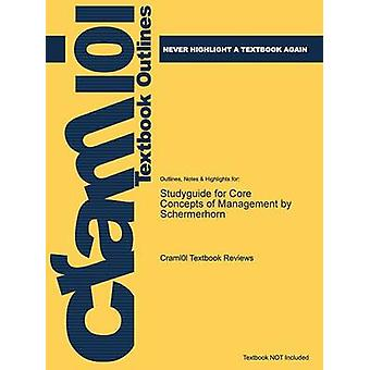 Studyguide for Core Concepts of Management by Schermerhorn ISBN 9780471230557 by Cram101 Textbook Reviews