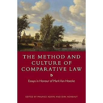 The Method and Culture of Comparative Law Essays in Honour of Mark Van Hoecke by Adams & Maurice