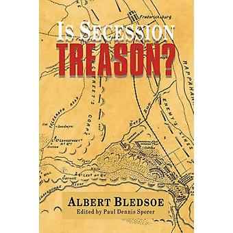 Is Secession Treason by Bledsoe & Albert Taylor