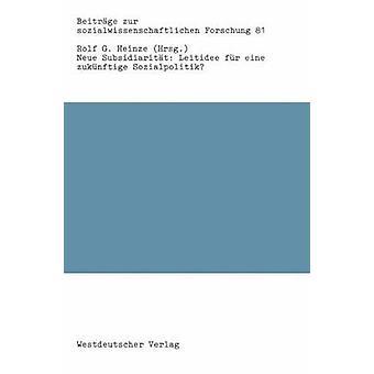 Neue Subsidiaritt Leitidee fr Eine Zuknftige Sozialpolitik von & Rolf Heinze