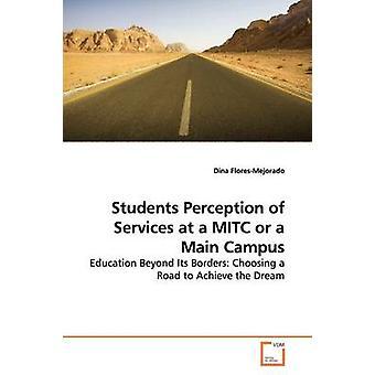 Studenten Wahrnehmung von Dienstleistungen zu einer MITC oder einem Hauptcampus von FloresMejorado & Dina