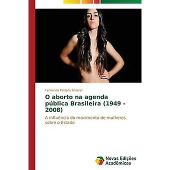 O Aborto Na Agenda Pblica Brasileira 1949 2008 von Pattaro Amaral Fernanda
