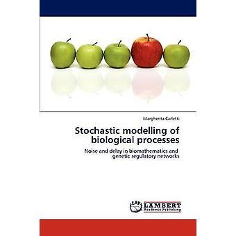 Stochastische Modellierung der biologischen Prozesse von Carletti Margherita