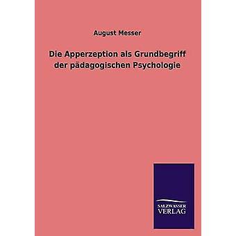 Die Apperzeption ALS Grundbegriff Der Padagogischen Psychologie av Messer & augusti