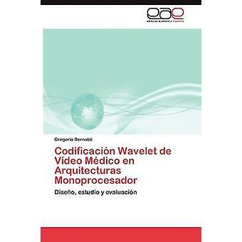 Codificacin Wavelet de Vdeo Mdico sv Arquitecturas Monoprocesador av Bernab Gregorio