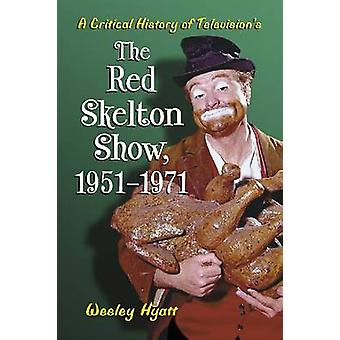 A Critical History of Television's  -The Red Skelton Show - - 1951-1971