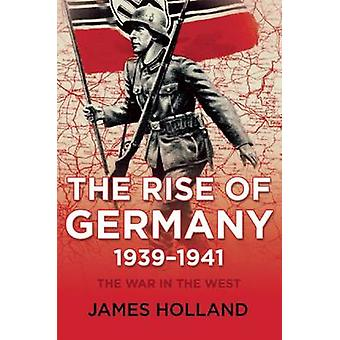 The War in the West - Volume 1 - The Rise of Germany - 1939-1941 by Ja