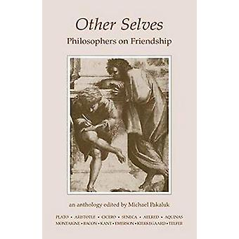 Other Selves - Pholosophers on Friendship by Michael Pakaluk - Michael