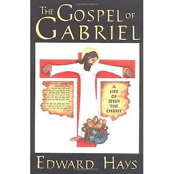 The Gospel of Gabriel - A Life of Jesus the Christ by Edward M Hays -
