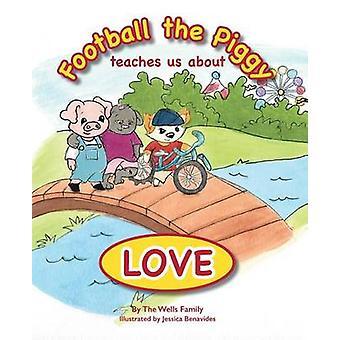 Football the Piggy - Teaches Us about Love by Joe Wells - Erin McDonal