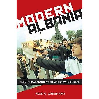 Modern Albania - From Dictatorship to Democracy in Europe by Fred C. A