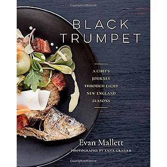 Black Trumpet - A Chef s Journey Through Eight New England Seasons by