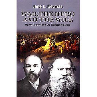 War - the Hero & the Will - Hardy - Tolstoy & the Napoleonic Wars by J