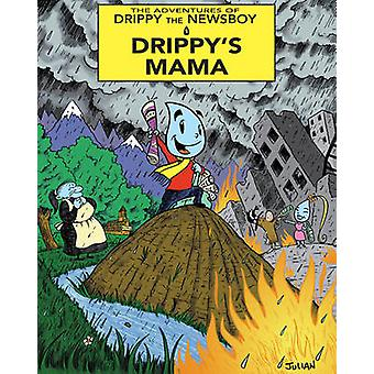 The Adventures of Drippy the Newsboy - Volume 1 - Drippy's Mama by Juli