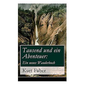 Tausend Und Ein Abenteuer: Ein Neues Wanderbuch (Vollstndige Ausgabe)