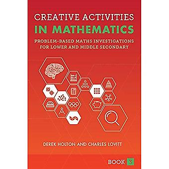 Creative Activities in Mathematics Book 3: Problem-Based Maths Investigations for Lower and Middle Secondary