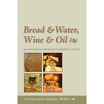Bread  Water Wine  Oil An Orthodox Christian Experience of God by Webber & Meletios