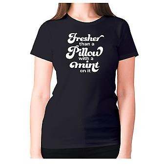 Womens funny t-shirt slogan tee ladies novelty humour - Fresher than a pillow with a mint on it