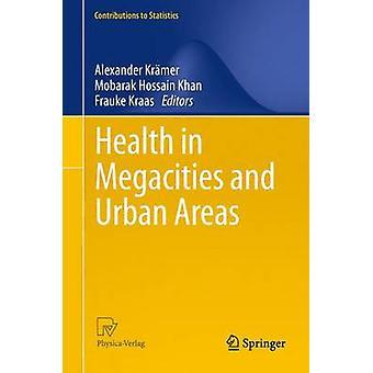 Health in Megacities and Urban Areas by Edited by Alexander Eric Kramer & Edited by Mobarak Hossain Khan & Edited by Frauke Kraas