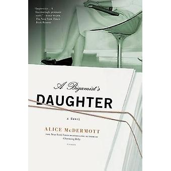A Bigamist's Daughter by Alice McDermott - 9780312573492 Book