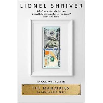 Mandibles A Family 20292047 by Lionel Shriver