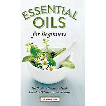 Essential Oils for Beginners - The Guide to Get Started with Essential