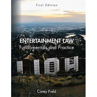 Entertainment Law Fundamentals and Practice by Field & Corey