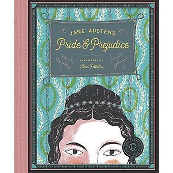 Classics Reimagined Pride and Prejudice by Jane Austen & Illustrated by Alice Pattullo