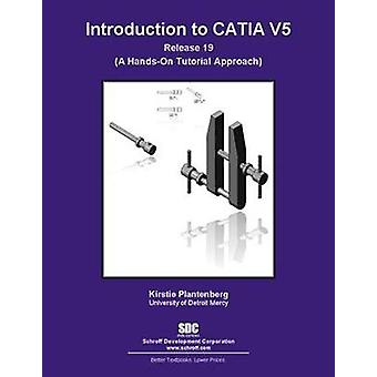 Introduction to CATIA V5 Release 19 by Kirstie Plantenburg