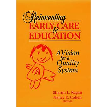 Reinventing Early Care and Education A Vision for a Quality System by Kagan & Sharon L.
